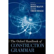 The Oxford Handbook of Construction Grammar by Thomas Hoffmann