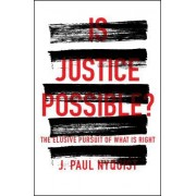 Is Justice Possible?: The Elusive Pursuit of What Is Right