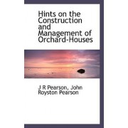 Hints on the Construction and Management of Orchard-Houses by J R Pearson