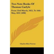 Two Note Books of Thomas Carlyle by Charles Eliot Norton