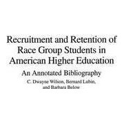 Recruitment and Retention of Race Group Students in American Higher Education by C. Dwayne Wilson