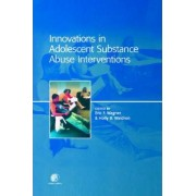 Innovations in Adolescent Substance Abuse Interventions by Eric F. Wagner