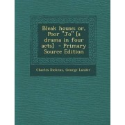 Bleak House; Or, Poor Jo [A Drama in Four Acts] by Charles Dickens