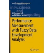 Performance Measurement with Fuzzy Data Envelopment Analysis by Ali Emrouznejad