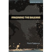 Imagining the Balkans by Maria Todorova