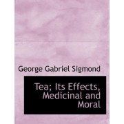 Tea; Its Effects, Medicinal and Moral by George Gabriel Sigmond