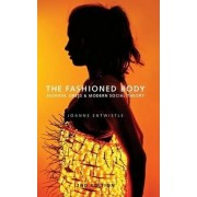 The Fashioned Body - Fashion, Dress & Social Theory 2E by Joanne Entwistle