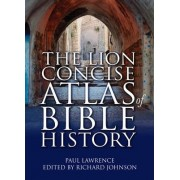 The Lion Concise Atlas of Bible History by Paul Lawrence