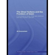 The Ghazi Sultans and the Frontiers of Islam by Ali Anooshahr