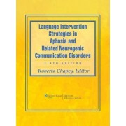 Language Intervention Strategies in Aphasia and Related Neurogenic Communication Disorders by Roberta Chapey