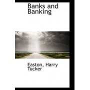 Banks and Banking by Easton Harry Tucker