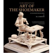 With Colonial Williamsburg Foundation M. De Garsault's 1767 Art of the Shoemaker by D.A. Saguto