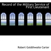 Record of the Military Service of First Lieutenant by Robert Goldthwaite Carter