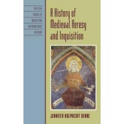 A History of Medieval Heresy and Inquisition by Jennifer Kolpacoff Deane