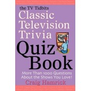 The TV Tidbits Classic Television Trivia Quiz Book by Craig Hamrick