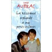 La Resistance Expliquee a Mes by Lucie Aubrac