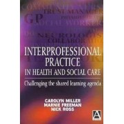Interprofessional Practice in Health and Social Care by Carolyn Miller