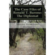 The Case Files of Ronald T. Barone: The Diplomat: Vol. 1-Case No. 253