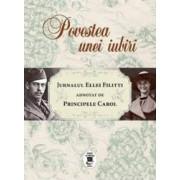 Povestea unei iubiri - Jurnalul Ellei Filitti adnotat de Principele Carol