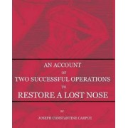 An Account of Two Successful Operations for Restoring a Lost Nose by Joseph Constantine Carpue