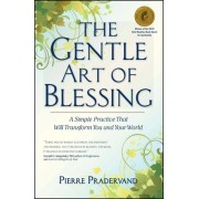 The Gentle Art of Blessing: A Simple Practice That Will Transform You and Your World