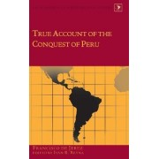 True Account of the Conquest of Peru by Ivan R. Reyna