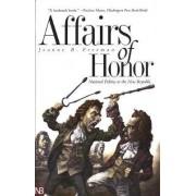 Affairs of Honor by Joanne B. Freeman