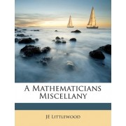 A Mathematicians Miscellany by Je Littlewood