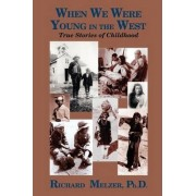 When We Were Young in the West by Richard Melzer