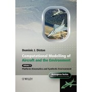 Computational Modelling and Simulation of Aircraft and the Environment: Platform Kinematics and Synthetic Environment v. 1 by Dominic J. Diston