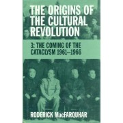 The Origins of the Cultural Revolution: Coming of the Cataclysm 1961-1966 v. 3 by Roderick MacFarquhar