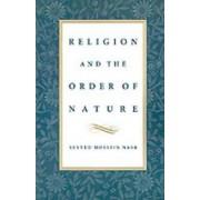 Religion & the Order of Nature by University Professor of Islamic Studies Seyyed Hossein Nasr PH.D.
