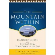The Mountain Within: Leadership Lessons and Inspiration for Your Climb to the Top by Herta Von Stiegel