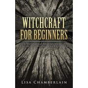 Witchcraft for Beginners: A Guide to Contemporary Witchcraft, Different Types of Witches, Wicca, and Spells for the Beginner Witch