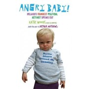Angry Baby: Ireland's Youngest Political Activist Speaks Out by Arthur Mathews