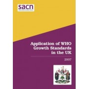 Application of WHO Growth Standards in the UK 2007 by Great Britain: Scientific Advisory Committee on Nutrition