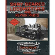 Shay Geared Locomotives and Repair Parts Catalogue by Shay Locomotive Works