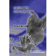 Machine & The Mind Candy Factory by Roald McDahl