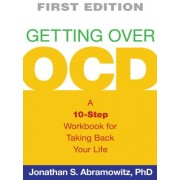 Getting Over OCD: A 10-Step Workbook for Taking Back Your Life