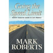 Going the Speed Limit: Seventy Character Lessons on Life's Highway