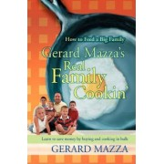 Gerard Mazza's Real Family Cookin' by Gerard Mazza