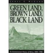Green Land, Brown Land, Black Land by James C. McCann