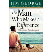 The Man Who Makes A Difference by Jim George