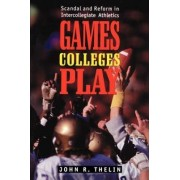 Games Colleges Play by John R. Thelin