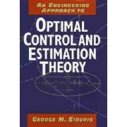 An Engineering Approach to Optimal Control and Estimation Theory by George M. Siouris