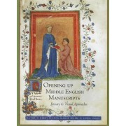 Opening Up Middle English Manuscripts by Kathryn Kerby-Fulton