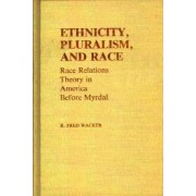 Ethnicity, Pluralism and Race by Fred Wacker