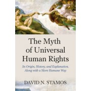 The Myth of Universal Human Rights by David N. Stamos