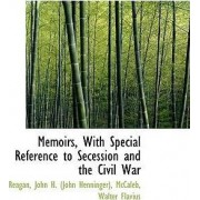 Memoirs, with Special Reference to Secession and the Civil War by Reagan John H (John Henninger)
