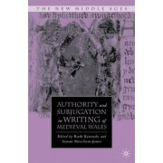 Authority and Subjugation in Writing of Medieval Wales by Ruth Kennedy